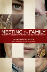 Meeting the Family - One Man's Journey Through His Human Ancestry ebook by Donovan Webster,Spencer Wells
