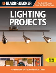Black & Decker Lighting Projects - Current with 2011-2013 Electrical Codes ebook by Editors of CPi