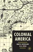 Colonial America ebook by Dr Mary K. Geiter,Professor W.A. Speck
