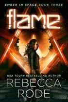 Flame - Ember in Space Book Three ebook by Rebecca Rode