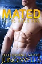 Mated to the Alien King - Lords of Astria ebook by Juno Wells