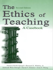 The Ethics of Teaching - A Casebook ebook by Patricia Keith-Spiegel,Bernard E. Whitley, Jr.,Deborah Ware Balogh,David V. Perkins,Arno F. Wittig