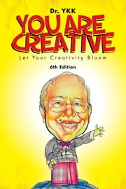 You Are Creative - Let Your Creativity Bloom ebook by Dr. YKK