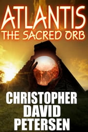 Atlantis: The Sacred Orb ebook by christopher David petersen