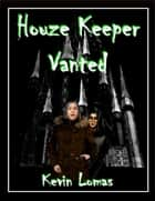 Houze Keeper Vanted ebook by Kevin Lomas