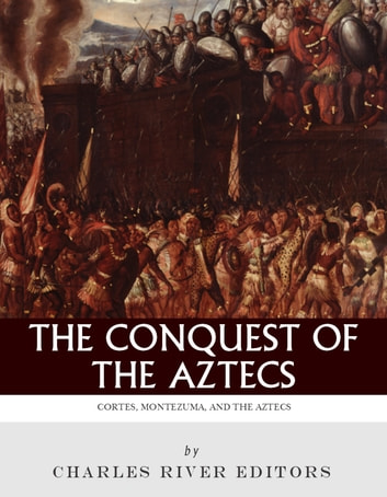 Read e-book The Conquest of the Aztecs: The Lives and