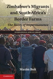Zimbabwe's Migrants and South Africa's Border Farms ebook by Bolt, Maxim