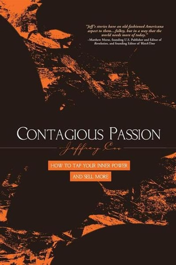 Contagious Passion - How to Tap Your Inner Power and Sell More ebook by Jeffrey R. Cox