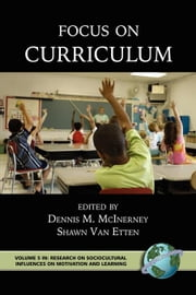Focus on Curriculum. Research on Sociocultural Influences on Motivation and Learning, Volume 5. ebook by McInerney, Dennis M.