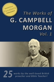 The Works of G. Campbell Morgan (25-in-1). Discipleship, Hidden Years, Life Problems, Evangelism, Parables of the Kingdom, Crises of Christ and more! ebook by G. Campbell Morgan