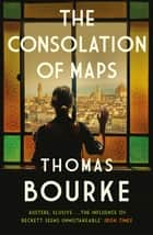 The Consolation of Maps 電子書籍 by Thomas Bourke