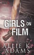 Girls On Film - TREX, #10 ebook by Allie K. Adams