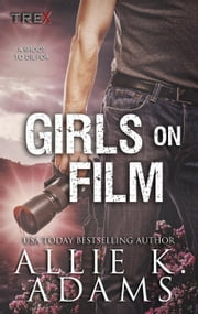 Girls On Film - TREX, #10 eBook par Allie K. Adams