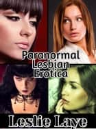 Paranormal Lesbian Erotica Bundle ebook by Leslie Laye