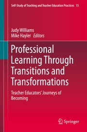Professional Learning Through Transitions and Transformations - Teacher Educators' Journeys of Becoming ebook by Judy Williams,Mike Hayler