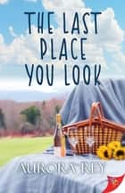 The Last Place You Look ebook by Aurora Rey