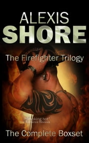 The Firefighter Trilogy - The Firefighter Trilogy, #4 ebook by Alexis Shore