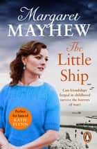The Little Ship - A heart-warming, sweeping wartime saga full of heart which will stay with you for ages ebook by