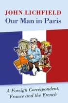 Our Man in Paris ebook by John Lichfield