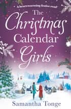 The Christmas Calendar Girls - a gripping and emotive feel-good romance perfect for Christmas reading ebook by Samantha Tonge