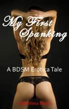 My First Spanking (A BDSM Erotica Tale) ebook by Valentina Rozzi