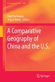 A Comparative Geography of China and the U.S. ebook by Rudi Hartmann,Jing'ai Wang,Tao Ye