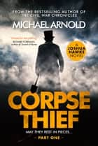 Corpse Thief - Part One ebook by Michael Arnold
