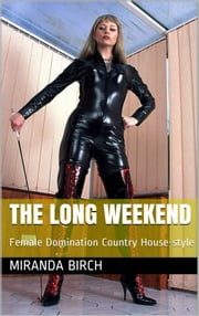 The Long Weekend - Female Domination Country House-style ebook by Miranda Birch