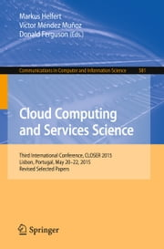 Cloud Computing and Services Science - Third International Conference, CLOSER 2015, Lisbon, Portugal, May 20-22, 2015, Revised Selected Papers ebook by Markus Helfert,Víctor Méndez Muñoz,Donald Ferguson