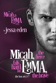 Micah, The Fierce Falls Hard For Emma, The Brave (Box Set 1-7) ebook by Jessa Eden