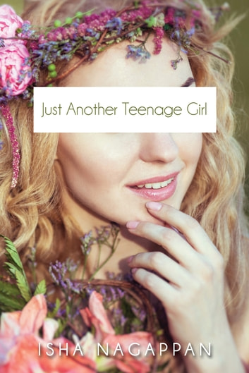 Just Another Teenage Girl ebook by Isha Nagappan