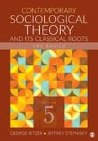 Contemporary Sociological Theory and Its Classical Roots - The Basics ebook by George Ritzer, Jeffrey N. Stepnisky