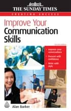 Improve Your Communication Skills ebook by Alan Barker