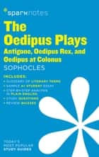 The Oedipus Plays: Antigone, Oedipus Rex, Oedipus at Colonus SparkNotes Literature Guide ebook by SparkNotes