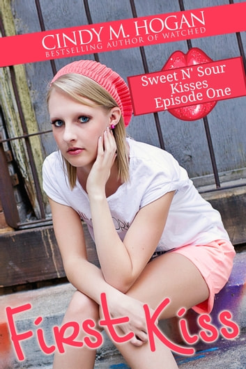 First Kiss (Sweet N' Sour Kisses: Episode 1) ebook by Cindy M. Hogan