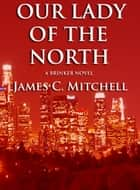 Our Lady of the North ebook by James C. Mitchell
