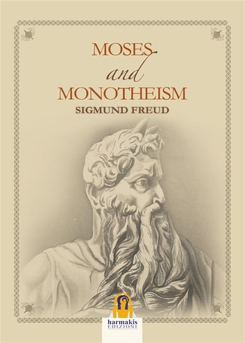 Moses and Monotheism ebook by Sigmund Freud