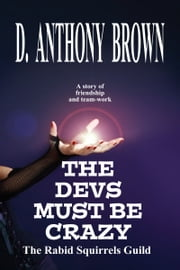 The Devs Must Be Crazy ebook by D. Anthony Brown