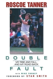 Double Fault: My Rise and Fall, and My Road Back ebook by Tanner, Rosco