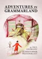 Adventures in Grammarland ebook by Paul Georgiou, Christopher Prendergast