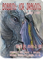 Bobbing for Dragons: A Love Story ebook by Jason Beil