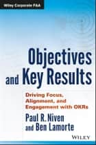 Objectives and Key Results - Driving Focus, Alignment, and Engagement with OKRs ebook by Paul R. Niven, Ben Lamorte