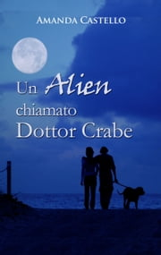 Un Alien chiamato Dr. Crabe eBook by Amanda Castello