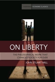 On Liberty - The philosophical work that changed society for ever ebook by John Stuart