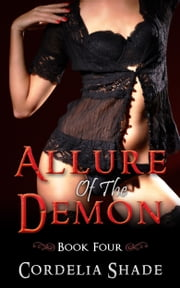 Allure Of The Demon: Book Four ebook by Cordelia Shade
