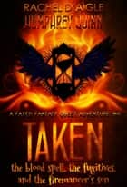 Taken (The Blood Spell, The Fugitives, and The Firemancer's Son) - Fated Fantasy Quest Adventure, #6 ebook by Rachel Daigle, Humphrey Quinn