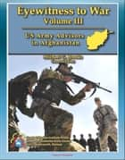 Eyewitness to War (Volume III) US Army Advisors in Afghanistan - Frank Commentary on Pre-Deployment Training, Logistics Support, Poppy Eradication, Corruption, Special Forces and Conventional Infantry ebook by Progressive Management