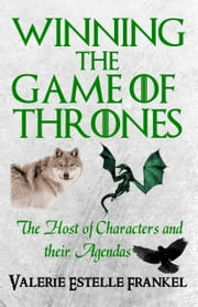 Winning the Game of Thrones: The Host of Characters and their Agendas ebook by Valerie Estelle Frankel