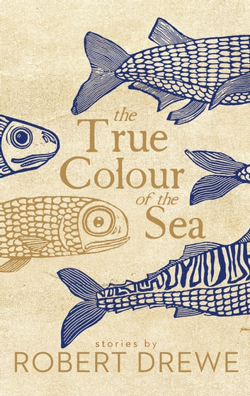 The True Colour of the Sea ebook by Robert Drewe