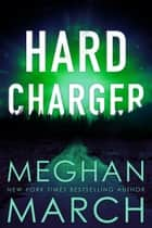 Hard Charger ebook by Meghan March